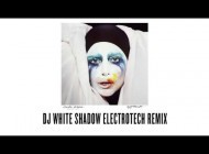"Lady Gaga - ""Applause"" - DJ White Shadow Electrotech Remix"